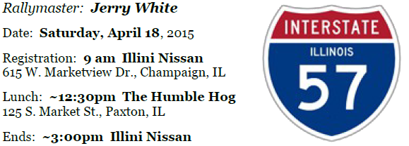 57 Adventures (&#038; TSD) Image<br /> Rallymaster:   Jerry White<br /> Date:   Saturday April 18, 2015<br /> Registration:  9 am at Illini Nissan, 615 W. Marketview Dr., Champaign, IL<br /> Ends around 3:00pm at the Illini Nissan, Champaign.